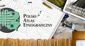 Polski Atlas Etnograficzny. Źródło: http://www.pae.us.edu.pl/