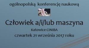 """Ogólnopolska konferencja naukowa """"Człowiek a/i/lub maszyna"""""""