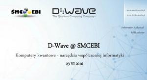 D-Wave @ SMCEBI. Komputery kwantowe – narzędzia współczesnej informatyki