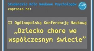 """II Ogólnopolska Konferencja Naukowa pt. """"Dziecko chore we współczesnym świecie"""""""
