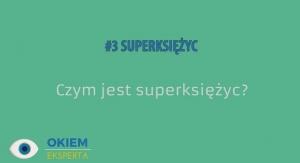 OKIEM EKSPERTA #3: Czym jest superksiężyc?