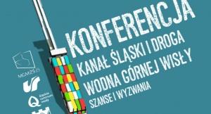"""Konferencja pt. """"Kanał Śląski i Droga Wodna Górnej Wisły – szanse i wyzwania"""""""