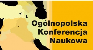 """Konferencja naukowa """"Wielowymiarowość stosunków międzynarodowych. Współpraca i rywalizacja w przestrzeni międzynarodowej na przykładzie sytuacji w regionie Bliskiego Wschodu i Afryki Północnej"""""""