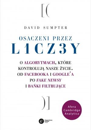 David Sumpter, Osaczeni przez liczby. O algorytmach, które kontrolują nasze życie. Od Facebooka i Google'a po fake newsy i bańki filtrujące. Copernicus Center Press, Kraków 2019.