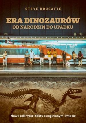Steve Brusatte: Era dinozaurów od narodzin do upadku