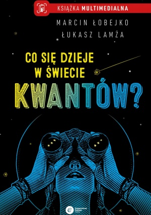 """Marcin Łobejko, Łukasz Lamża: """"Co się dzieje w świecie kwantów? O interpretacjach mechaniki kwantowej"""", Copernicus Center Press, Kraków 2019."""