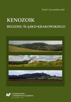 """Józef Lewandowski: """"Kenozoik regionu śląsko-krakowskiego"""", Katowice 2015"""