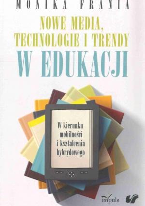 Monika Frania: Nowe media, technologie i trendy w edukacji. W kierunku mobilności i kształcenia hybrydowego, Kraków 2017.