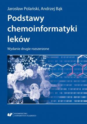 """A. Bąk, J. Polański: """"Podstawy chemoinformatyki leków"""", wydanie drugie rozszerzone, Katowice 2018."""