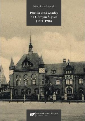 Jakub Grudniewski: Pruska elita władzy na Górnym Śląsku (1871–1918), Wydawnictwo Uniwersytetu Śląskiego, Katowice 2020.