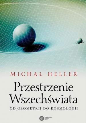 Michał Heller: Przestrzenie Wszechświata. Od geometrii do kosmologii, Kraków 2017.