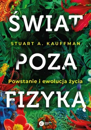 """Stuart A. Kauffman, tł. Tomasz Lanczewski: """"Świat poza fizyką. Powstanie i ewolucja życia"""", Copernicus Center Press, Kraków 2021."""
