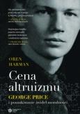 """Oren Harman: """"Cena altruizmu. George Price i poszukiwanie źródeł moralności"""", Kraków 2017"""