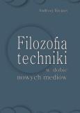 Andrzej Kiepas: Filozofia techniki w dobie nowych mediów. Katowice 2017