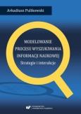 Arkadiusz Pulikowski: Modelowanie procesu wyszukiwania informacji naukowej. Strategie i interakcje, Katowice 2018.