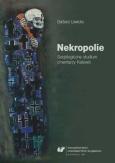 """Barbara Lewicka: """"Nekropolie. Socjologiczne studium cmentarzy Katowic"""", Katowice 2017."""