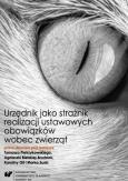Urzędnik jako strażnik realizacji ustawowych obowiązków wobec zwierząt, red. T. Pietrzykowski i in.
